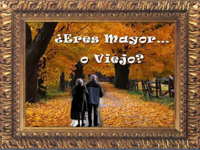 Eres Mayor o Eres Viejo?