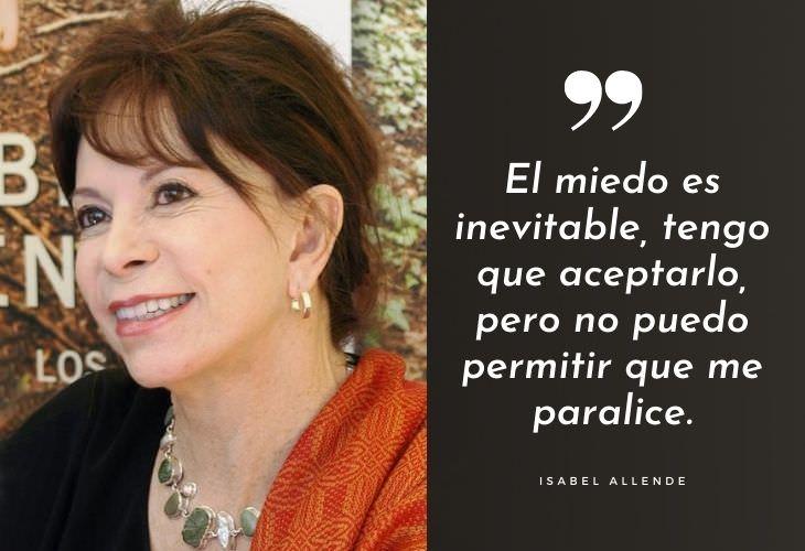 Frases Célebres De Isabel Allende El miedo es inevitable, tengo que aceptarlo, pero no puedo permitir que me paralice.