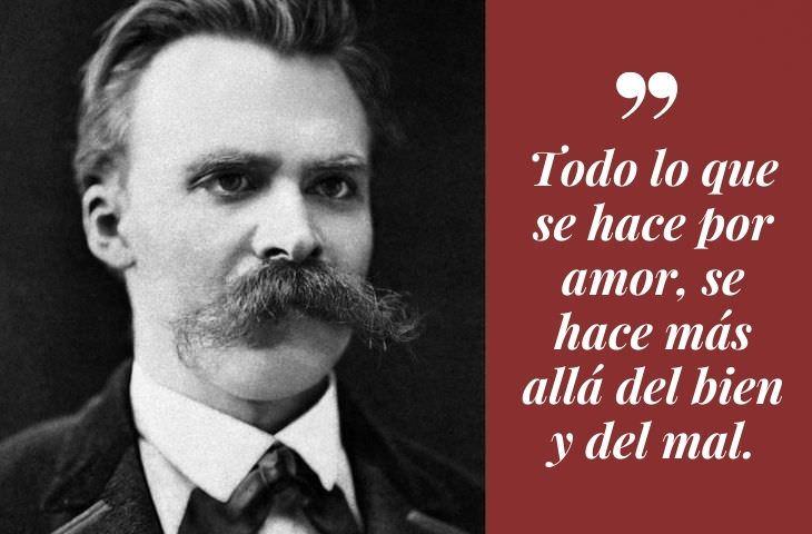 Frases Célebres De Friedrich Nietzsche Todo lo que se hace por amor, se hace más allá del bien y del mal