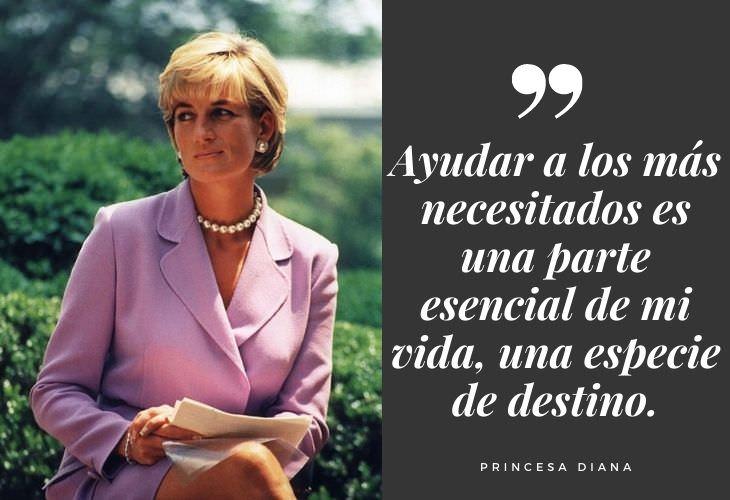 Frases Princesa Diana Ayudar a los más necesitados es una parte esencial de mi vida, una especie de destino.