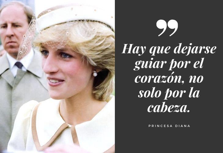 Frases Princesa Diana Hay que dejarse guiar por el corazón, no solo por la cabeza.
