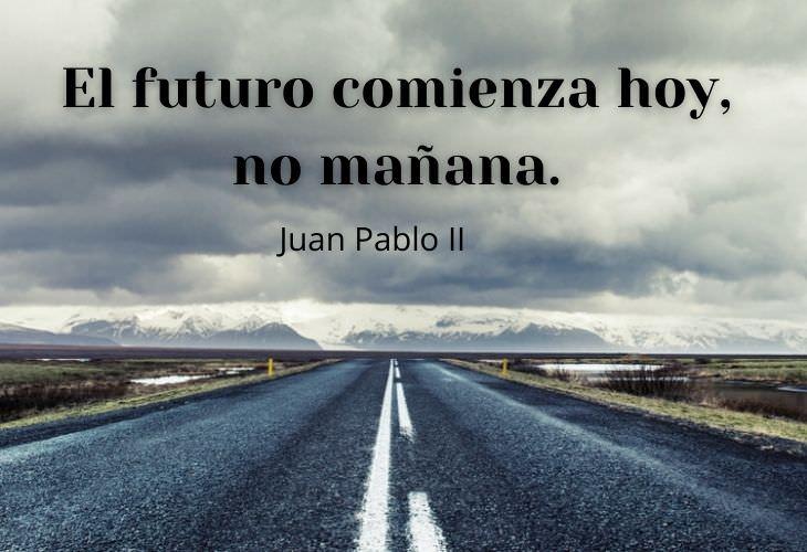 12 Bellas e Inspiradoras Frases Sobre El Futuro El futuro comienza hoy, no mañana.