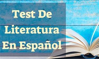 Test: ¿Cuánto Sabes Sobre La Literatura En Español?