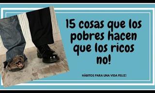 Los Pobres Hacen Estas 15 Cosas Que Los Ricos No