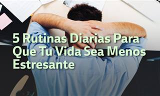 5 Consejos Para Que Tu Vida Diaria Sea Menos Estresante