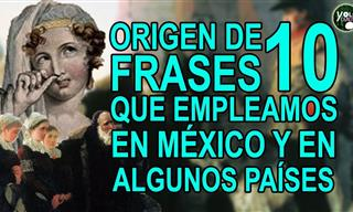 Conoce Más Sobre El Origen De 10 Frases Populares En Español