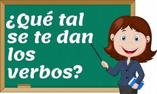 ¿Qué Tal Se Te Dan Los Verbos En Español?