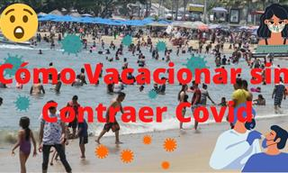 ¿Cómo Disminuir El Riesgo De Contagio De Covid-19 En Vacaciones?