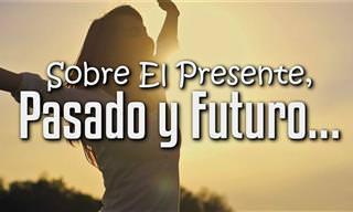Superar El Pasado, Vivir El Presente y Afrontar El Futuro