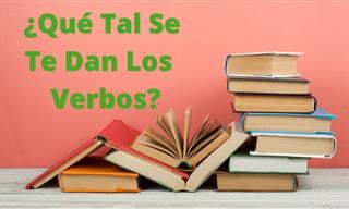 Test: ¿Qué Tal Se Te Dan Los Verbos En Español?