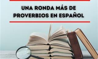 Test: Una Ronda Más De Refranes En Español