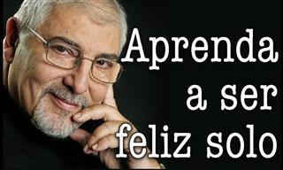 Jorge Bucay. Aprenda a Ser Feliz Solo