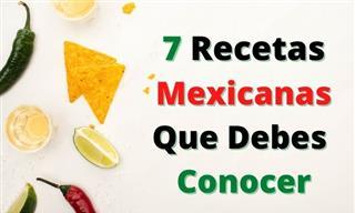 7 Recetas Mexicanas Que Debes Conocer