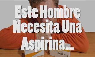 Divertido: Este Hombre Necesita Una Aspirina Urgentemente