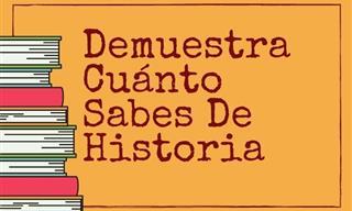 ¿Demuestra Cuánto Sabes De <b>Historia</b>?