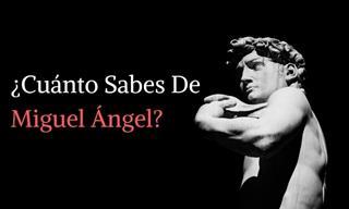 ¿Cuánto Sabes Sobre Miguel Ángel?